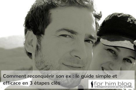 Comment reconquérir son ex : le guide simple et efficace en 3 étapes clés | For Him Blog | Scoop.it