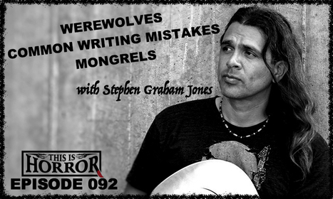 TIH 092: Stephen Graham Jones on Werewolves, Mongrels and Common Writing Mistakes | Gothic Literature | Scoop.it