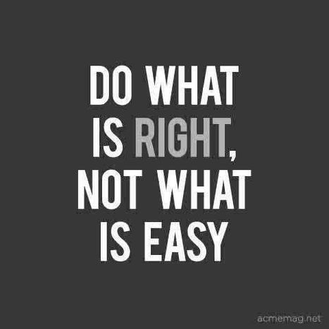 Do what is right ... not what is easy | management and leading | Scoop.it
