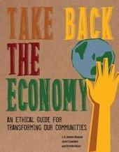Take Back the Economy An Ethical Guide for Transforming Our Communities | Conciencia Colectiva | Scoop.it