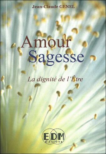 Amour Sagesse - La Dignité de l'Etre - Jean-Claude Genel | Boutique en ligne Sentiers du bien-être | Scoop.it