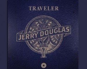 Traveler - Jerry Douglas | WNMC Music | Scoop.it