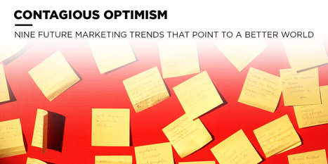 Contagious Optimism: Nine Future Marketing Trends That Point to a Better World - Sparksheet | Modern Marketing Revolution | Scoop.it