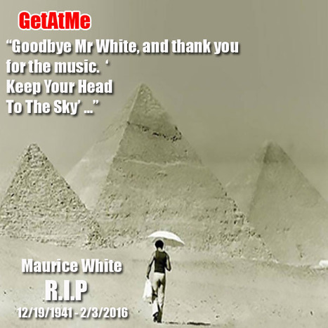 GetAtMe GoodBye Mr White and thank you for the music... Maurice White R.I.P. 'KEEP YOU HEAD TO THE SKY' | GetAtMe | Scoop.it