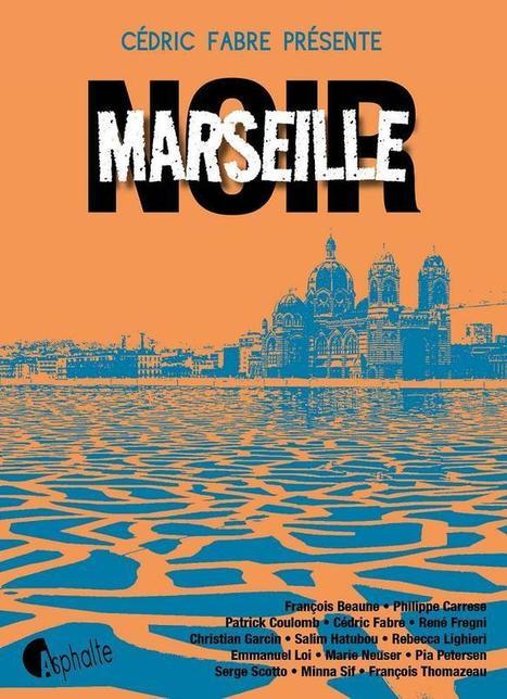 Marseille Noir, sous la direction de Cédric Fabre (Editions Asphalte) - Ventilo | Asphalte - la revue de presse | Scoop.it