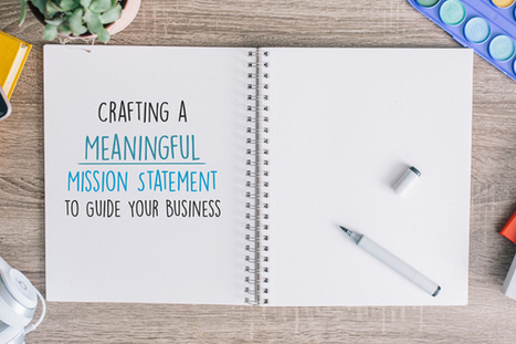 Crafting a Meaningful Mission Statement to Guide Your Business | Social Media Buzz | Scoop.it