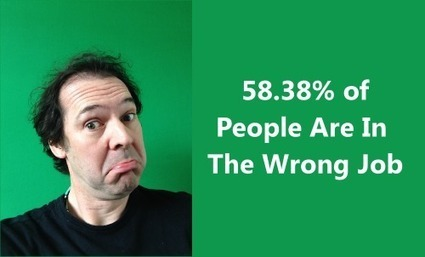 58% of people in the wrong job | The Digital Optimist | Scoop.it
