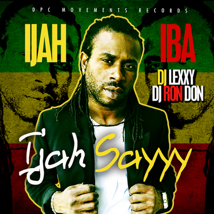 Ijah Iba - Ijah Iba - Ijah Sayyy Hosted By Dj Ron Don & Dj Lexxy Hosted by Dj Ron Don, Dj Lexxy | DPC Movements Records | Scoop.it