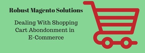 Robust Magento Solutions: Dealing with Shopping Cart Abandonment in Ecommerce | Sigma Infotech Pty Ltd | Scoop.it
