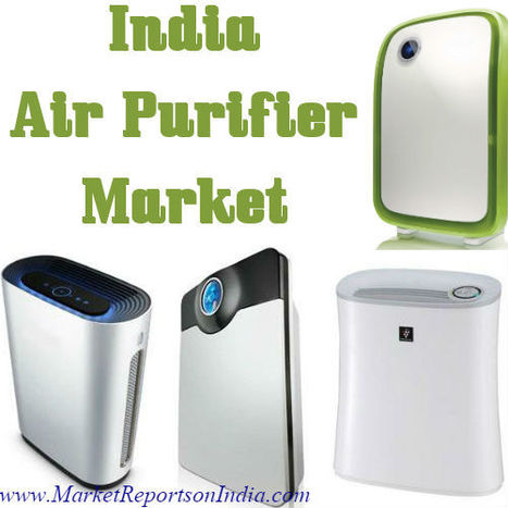 India Air Purifier Market | Market Reports on India | Scoop.it