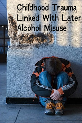 Childhood Trauma and Alcohol Misuse or Abuse Later in Life ... | PTSD, Trauma | Scoop.it
