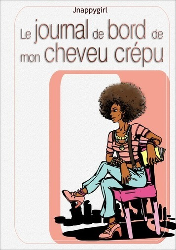 Le journal de bord de mon cheveu crépu ... - Journal Nappy Girl | les  nappy | Scoop.it