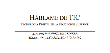 HÁBLAME DE TIC - Tecnología Digital en la Educación Superior en PDF - Instituto de Tecnologías para Docentes | Yo Profesor | Blogs educativos generalistas | Scoop.it