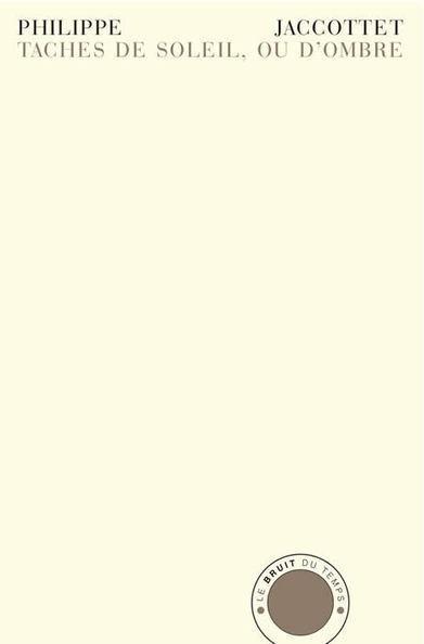Philippe Jaccottet, *Taches de soleil, ou d'ombre* : en librairie le 23 mars 2013 | Jaccottet | Scoop.it