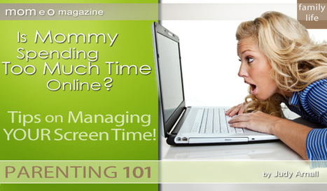 Parenting 101: Is Mommy Spending Too Much Time Online? Tips on Managing YOUR Screen Time | parenting | Scoop.it