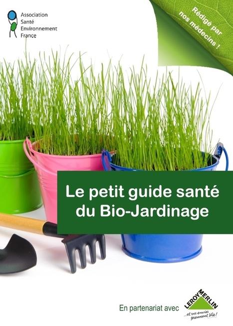 Petit guide santé du Bio-Jardinage, édition 2015 - Association Santé Environnement France | Chimie verte et agroécologie | Scoop.it
