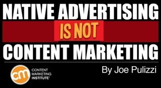 Native Advertising Is Not Content Marketing | Childhood | Scoop.it