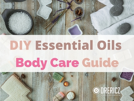 DIY Essential Oil Guide for Body Care Products | DrEricZ.com | Nutrition & Recipes | Scoop.it