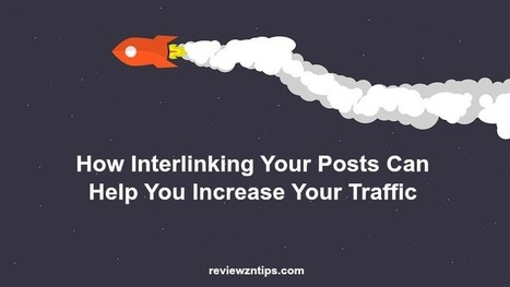 How Interlinking Your Posts Can Help You Increase Your Traffic | SEO Tips and Guides | Scoop.it