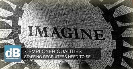 Staffing Recruiters Need to Convey 7 Employer Qualities | Small Business Marketing Ideas | Scoop.it