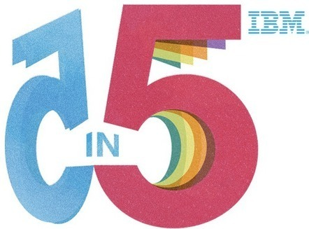 IBM's predictions for next five years: everything will learn | KurzweilAI | A New Society, a new education! | Scoop.it