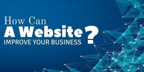 How Can A Website Improve Your Business?   Web   Scoop.it
