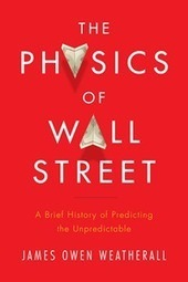 Book Review: 'The Physics Of Wall Street: A Brief History Of Predicting The Unpredictable' | The Rise of the Algorithmic Medium | Scoop.it
