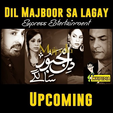 Dil Majboor Sa Lagay todays Episode 5 - 5 March 2014 On Express Ent | watch pakdramas | Scoop.it