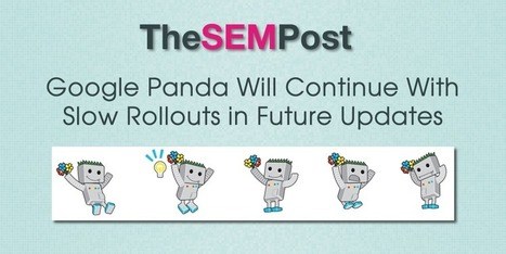 Google Panda Future Updates Will Continue to Rollout Very Slowly | Social Media Management | Scoop.it