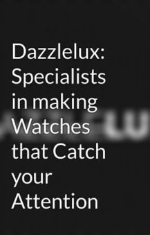 Dazzlelux: Specialists in making Watches that Catch your Attention DazzleLux tries to provide personalized designer watches - Wattpad | Dazzlelux designer watches | Scoop.it