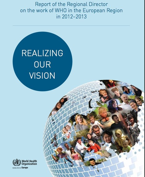 WHO/Europe | Publications - Realizing our vision: report of the Regional Director on the work of WHO in the European Region in 2012–2013 | Health Care Business | Scoop.it