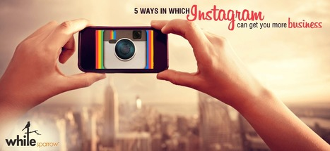 Instagram : 5 ways in which you can get you more business | Online Marketing Strategy - SMO - SEO - WEBSITE - GOOGLE - Education | Scoop.it