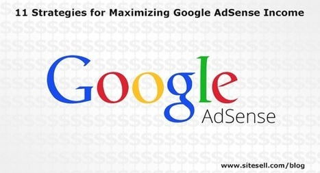 11 Strategies for Maximizing Google AdSense Income - The SiteSell Blog | Digital Brand Marketing | Scoop.it