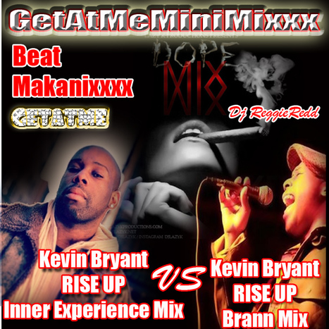 "GetAtMe MiniMixxx ft Kevin Bryant ""RISE UP"" (InnerExperienceMix Vs BrannMix) 