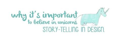 Why it's important to believe in unicorns: Storytelling in Design | Digital Storytelling | Scoop.it