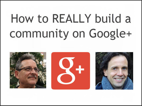 How to REALLY build a community on Google Plus | The Content Marketing Hat | Scoop.it