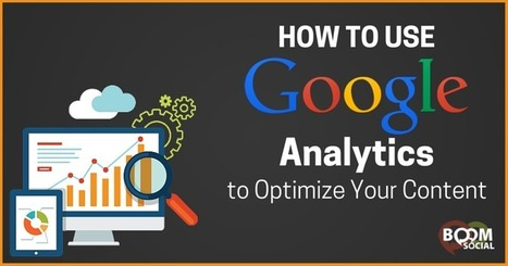 How to Use Google Analytics to Optimize Your Content | SoShake | Scoop.it