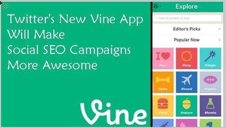 Twitter's Vine App Will Make Social SEO Campaigns More Awesome | Marketing in Motion | Scoop.it
