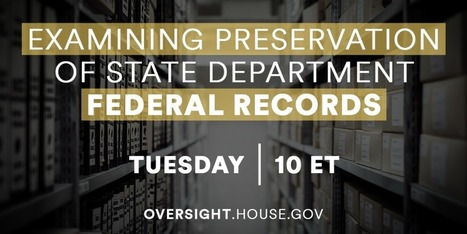 Examining Preservation of State Department Records - United States House Committee on Oversight and Government Reform   Criminal Justice in America   Scoop.it