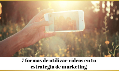 7 formas de utilizar vídeos en tu estrategia de marketing - @AnabellHilarski | Marketing Digital | Scoop.it