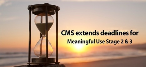 CMS extends Meaningful Use Stage 2 and 3 deadlines | Healthcare IT | Scoop.it