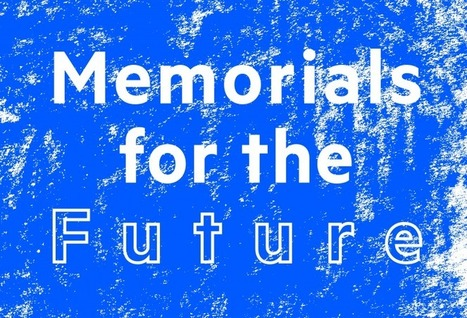 Memorials for the Future | Artist Opportunities | Scoop.it
