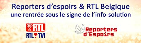 RTL Belgique et Reporters d'espoirs lancent de nouveaux programmes d'info-solution TV, radio et web ! | Société durable | Scoop.it