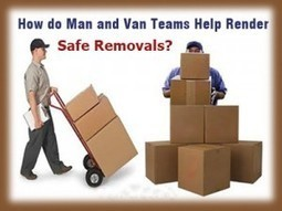 How do Man and Van Teams Help Render Safe Removals? | Taha Removals | Scoop.it