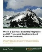 Oracle E-Business Suite R12 Integration and OA Framework Development and Extension Cookbook - Free eBook Share | Oracle | Scoop.it