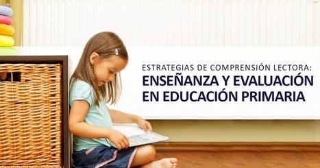 Estrategias de Comprensión Lectora: Enseñanza y Evaluación en Educación Primaria - Educrea | Educacion, ecologia y TIC | Scoop.it