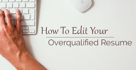How to Edit your Overqualified Resume: Top 16 Tips - WiseStep   Career development, Hiring,Recruitment, Interviews, Employment and Human Resources   Scoop.it