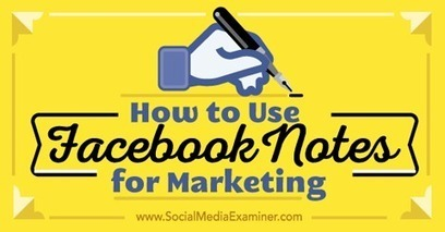 How to Use Facebook Notes for Marketing | Facebook for Business Marketing | Scoop.it