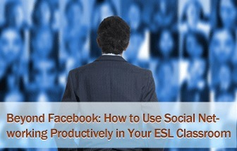 Beyond Facebook: How to Use Social Networking Productively in Your ESL Classroom | WEBOLUTION! | Scoop.it