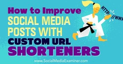 How to Improve Social Media Posts With Custom URL Shorteners : Social Media Examiner | The MarTech Digest | Scoop.it